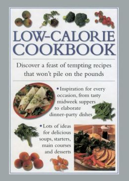 Low-Calorie Cookbook: Discover a Feast of Tempting Recipes that Won't Pile on the Pounds