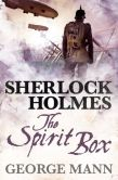 Book Cover Image. Title: Sherlock Holmes - The Spirit Box, Author: George Mann