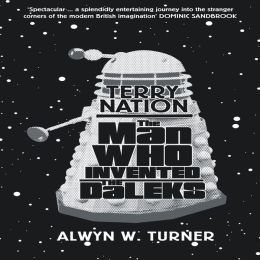 Terry Nation: The Man Who Invented the Daleks