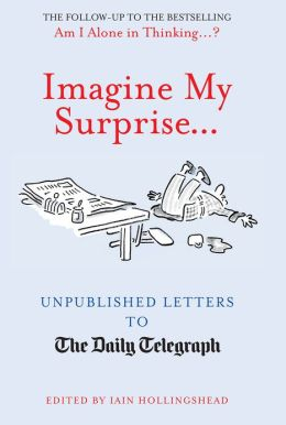 Imagine My Surprise: Unpublished Letters to the Daily Telegraph