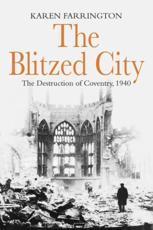 The Blitzed City: The Destruction of Coventry, 1940