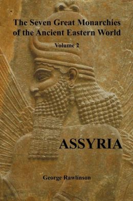 The Seven Great Monarchies of the Ancient Eastern World, Volume 2 (of 7): Assyria, (fully illustrated)