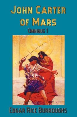 John Carter of Mars (Barsoom): Omnibus 1: A Princess of Mars, the Gods of Mars, Warlord of Mars