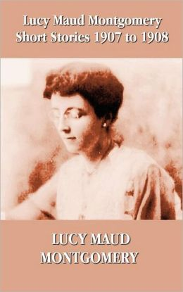 Lucy Maud Montgomery Short Stories 1907-1908