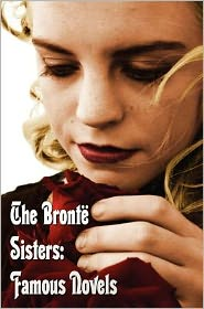 Bronte Sisters: Famous Novels - Unabridged - Wuthering Heights, Agnes Grey, the Tenant of Wildfell Hall, Jane Eyre