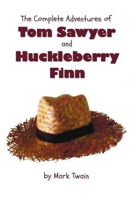 The Complete Adventures of Tom Sawyer and Huckleberry Finn (Unabridged & Illustrated) - The Adventures of Tom Sawyer, Adventures of Huckleberry Finn,Tom Sawyer Abroad & Tom Sawyer Detective