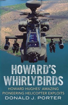 Howard's Whirlybirds: Howard Hughes's Amazing Pioneering Helicopter Exploits