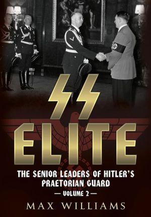 SS Elite - The Senior Leaders of Hitler's Praetorian Guard: volume 2. K-W