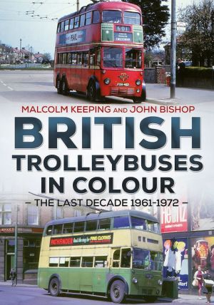 British Trolleybuses in Colour: The Last Decade 1961-1972