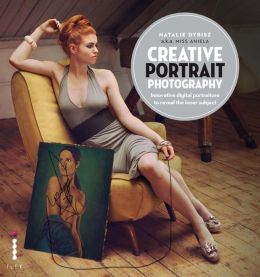 Creative Portrait Photography: Innovative Digital Portraiture to Reveal the Inner Subject