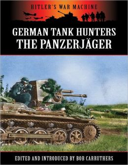 Hitler's War Machine: German Tank Hunters - The Panzerjäger