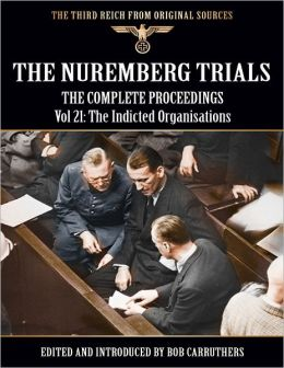 The Nuremberg Trials - The Complete Proceedings Vol 21: The Indictments Against Organisations