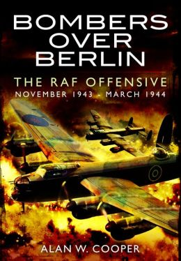 Bombers Over Berlin: The RAF Offensive November 1943 - March 1944