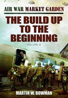 Air War Market Garden: The Build Up to the Beginning