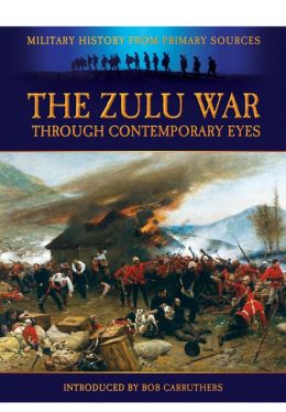 The Zulu War - Through Contemporary Eyes