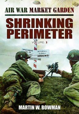 Air War Market Garden: Shrinking Perimeter