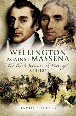 Wellington Against Massena: The Third Invasion of Portugal 1810-1811