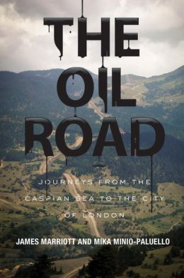 The Oil Road: Journeys From The Caspian Sea To The City Of London