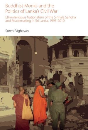 Buddhist Monks and the Politics of Lanka's Civil War: Ethnoreligious Nationalism of the Sinhala Sangha and Peacemaking in Sri Lanka, 1995-2010