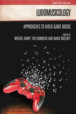 Ludomusicology: Approaches to Video Game Music