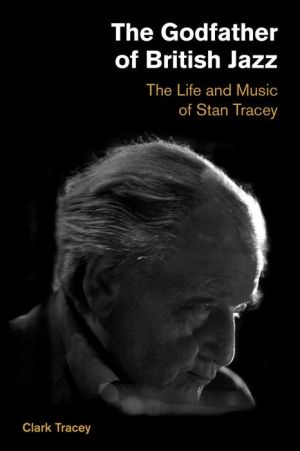 The Godfather of British Jazz: The Life and Music of Stan Tracey
