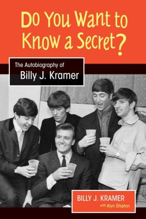Do You Want to Know a Secret?: The Autobiography of Billy J. Kramer