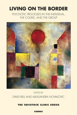 Living on the Border: Psychotic Processes in the Individual, the Couple, and the Group