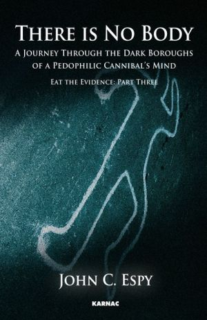 There is No Body: A Journey Through The Dark Boroughs Of A Pedophilic Cannibal's Mind, Volume 3