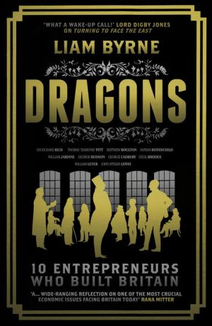 Dragons: 10 Entrepreneurs Who Built Britain