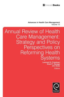 Annual Review of Health Care Management: Strategy and Policy Perspectives on Reforming Health Systems