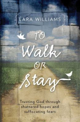 To Walk Or Stay: Trusting God through shattered hopes and suffocating fears