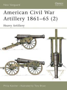 American Civil War Artillery 1861-65 (2): Heavy Artillery