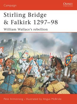 Stirling Bridge and Falkirk 1297-98: William Wallace's rebellion