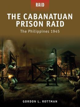 The Cabanatuan Prison Raid - The Philippines 1945