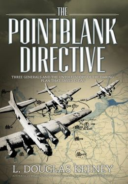 The Pointblank Directive - Three Generals and the Untold Story of the Daring Plan that Saved D-Day