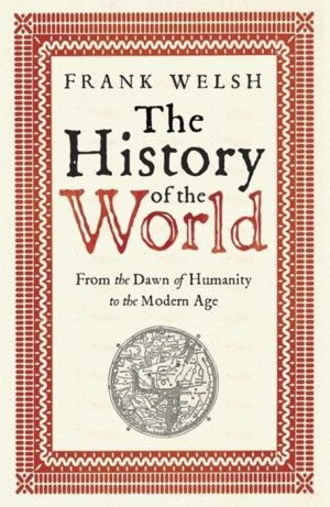 The History of the World: From the Dawn of Humanity to the Modern Age