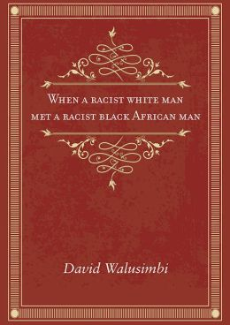 When A Racist White Man Met A Racist Black African Man