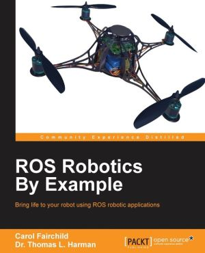ROS Robotics By Example