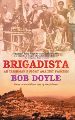Brigadista: An Irishman's Fight Against Fascism: by Bob Doyle with Notes an Additional Text by Harry Owens