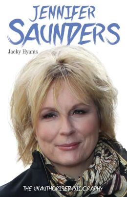 Jennifer Saunders: The Biography