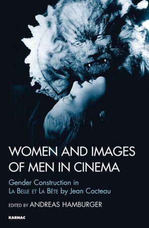 Women and Images of Men in Cinema: Gender Construction in La Belle et la Beteby Jean Cocteau