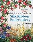 Book Cover Image. Title: Beginner's Guide to Silk Ribbon Embroidery, Author: Ann Cox