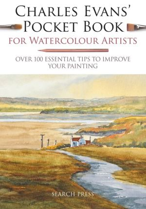 Charles Evans' Pocket Book for Watercolour Artists: Over 100 Essential Tips to Improve Your Painting