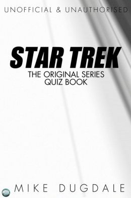 Star Trek The Original Series Quiz Book: Questions from beyond the final frontier