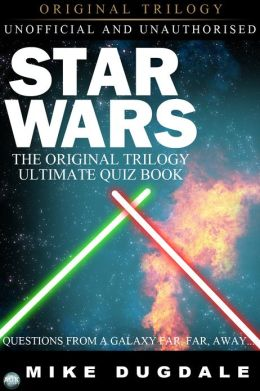 Star Wars The Original Trilogy - The Ultimate Quiz Book: Questions from a galaxy far, far, away...