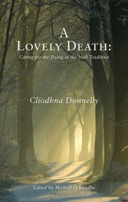 A Lovely Death : Caring for the Dying in the Irish Tradition