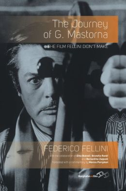 The Journey of G. Mastorna : The Film Fellini Didn't Make
