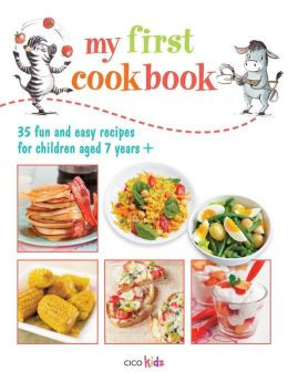 My First Cook Book: 35 fun and easy recipes for children aged 7 years +