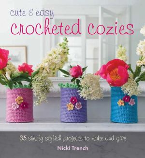 Cute and Easy Crocheted Cozies: 35 simply stylish projects to make and give