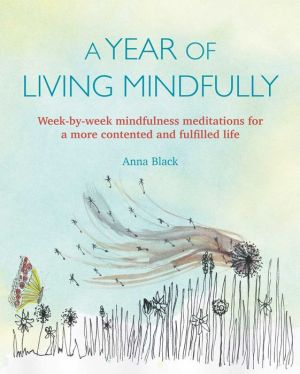 Book A Year of Living Mindfully: Week-by-week mindfulness meditations for a more contented and fulfilled life